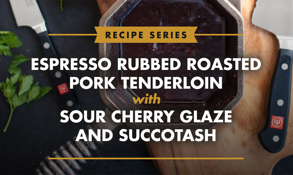 Download Our Espresso Rubbed Roasted Pork Tenderloin With Sour Cherry Glaze And Succotash Recipe